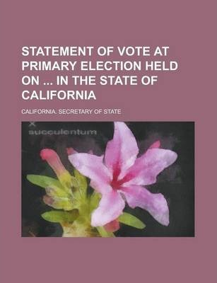 Statement of Vote at Primary Election Held on in the State of California