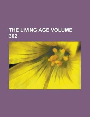 The Living Age Volume 302