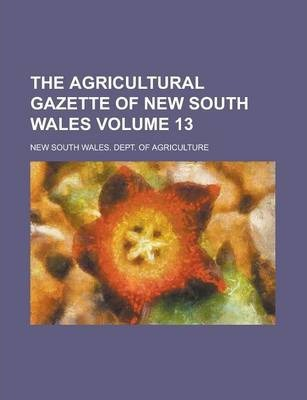 The Agricultural Gazette of New South Wales Volume 13