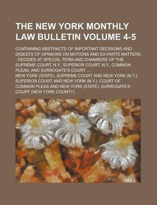 The New York Monthly Law Bulletin; Containing Abstracts of Important Decisions and Digests of Opinions on Motions and Ex-Parte Matters