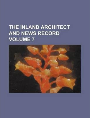 The Inland Architect and News Record Volume 7