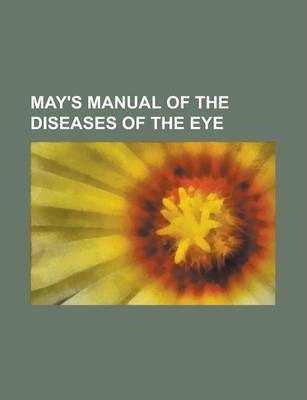May's Manual of the Diseases of the Eye