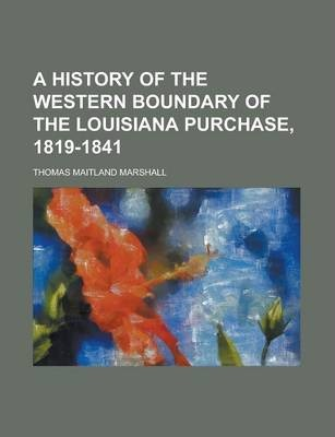 A History of the Western Boundary of the Louisiana Purchase, 1819-1841