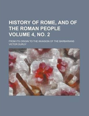 History of Rome, and of the Roman People; From Its Origin to the Invasion of the Barbarians Volume 4, No. 2