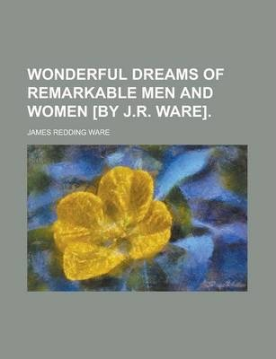 Wonderful Dreams of Remarkable Men and Women [By J.R. Ware]