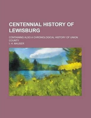 Centennial History of Lewisburg; Containing Also a Chronological History of Union County