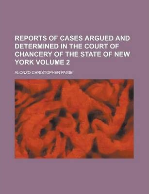 Reports of Cases Argued and Determined in the Court of Chancery of the State of New York Volume 2