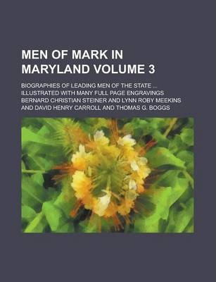 Men of Mark in Maryland; Biographies of Leading Men of the State ... Illustrated with Many Full Page Engravings Volume 3