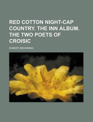Red Cotton Night-Cap Country. the Inn Album. the Two Poets of Croisic