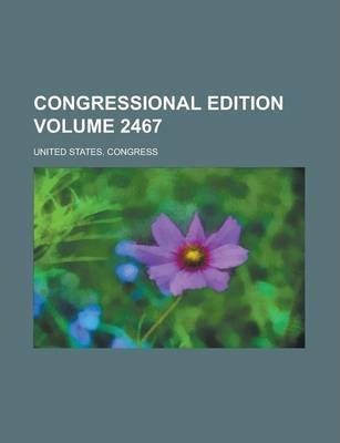 Congressional Edition Volume 2467