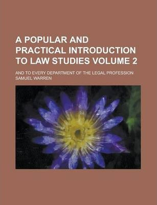 A Popular and Practical Introduction to Law Studies; And to Every Department of the Legal Profession Volume 2