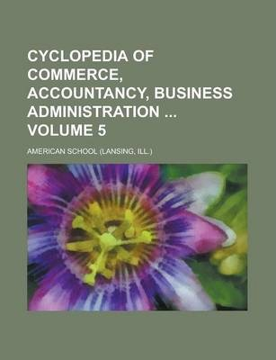Cyclopedia of Commerce, Accountancy, Business Administration Volume 5