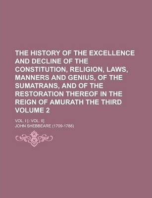 The History of the Excellence and Decline of the Constitution, Religion, Laws, Manners and Genius, of the Sumatrans, and of the Restoration Thereof in the Reign of Amurath the Third; Vol. I [- Vol. II] Volume 2