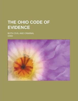 The Ohio Code of Evidence; Both Civil and Criminal