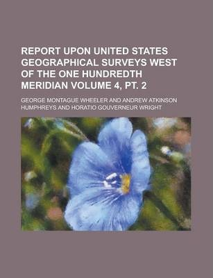 Report Upon United States Geographical Surveys West of the One Hundredth Meridian Volume 4, PT. 2