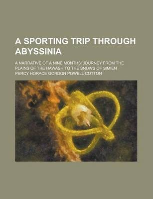 A Sporting Trip Through Abyssinia; A Narrative of a Nine Months' Journey from the Plains of the Hawash to the Snows of Simien