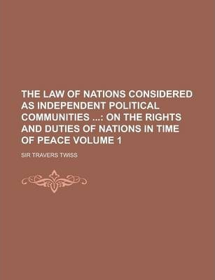 The Law of Nations Considered as Independent Political Communities Volume 1