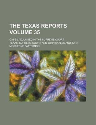 The Texas Reports; Cases Adjudged in the Supreme Court Volume 35