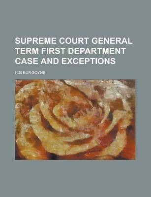 Supreme Court General Term First Department Case and Exceptions