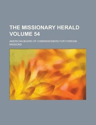 The Missionary Herald Volume 54