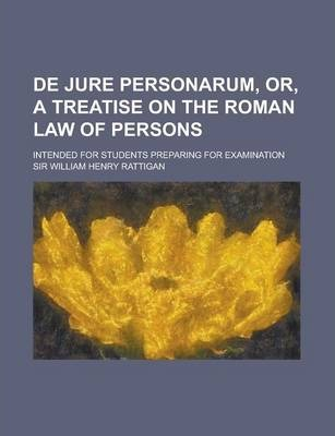 de Jure Personarum, Or, a Treatise on the Roman Law of Persons; Intended for Students Preparing for Examination