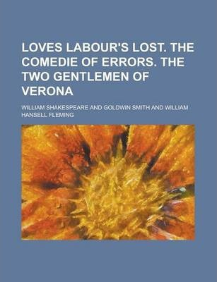 Loves Labour's Lost. the Comedie of Errors. the Two Gentlemen of Verona
