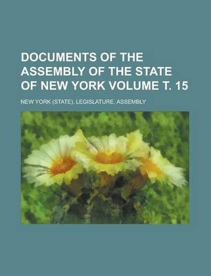 Documents of the Assembly of the State of New York Volume . 15