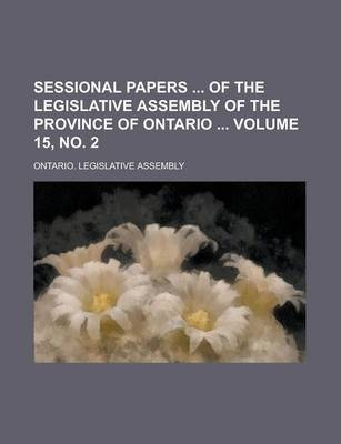 Sessional Papers of the Legislative Assembly of the Province of Ontario Volume 15, No. 2