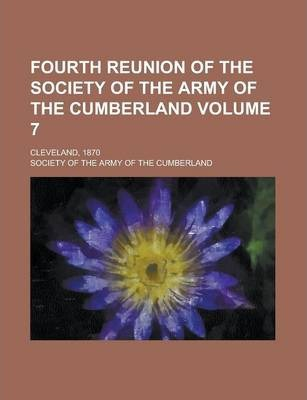 Fourth Reunion of the Society of the Army of the Cumberland; Cleveland, 1870 Volume 7