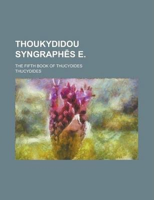 Thoukydidou Syngraph S E; The Fifth Book of Thucydides