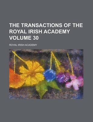 The Transactions of the Royal Irish Academy Volume 30