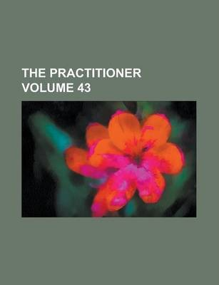 The Practitioner Volume 43