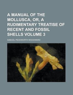 A Manual of the Mollusca, Or, a Rudimentary Treatise of Recent and Fossil Shells Volume 3