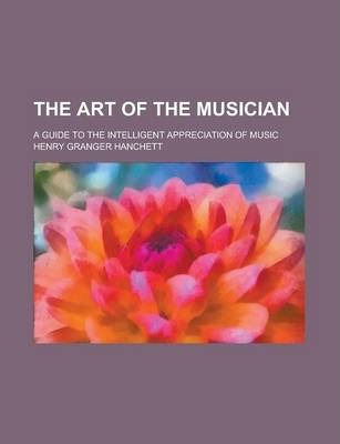 The Art of the Musician; A Guide to the Intelligent Appreciation of Music