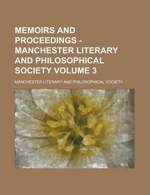 Memoirs and Proceedings - Manchester Literary and Philosophical Society Volume 3