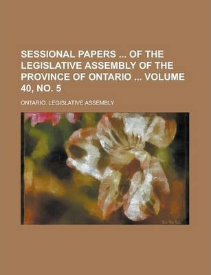 Sessional Papers of the Legislative Assembly of the Province of Ontario Volume 40, No. 5