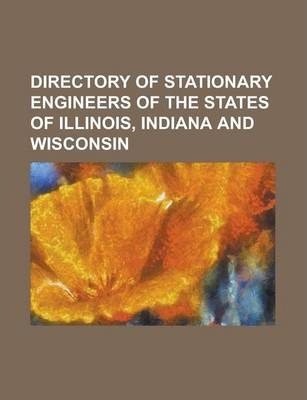 Directory of Stationary Engineers of the States of Illinois, Indiana and Wisconsin