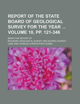 Report of the State Board of Geological Survey for the Year; Being the Report of Volume 10, Pp. 121-346