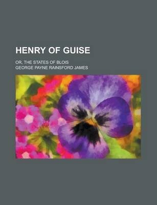Henry of Guise; Or, the States of Blois