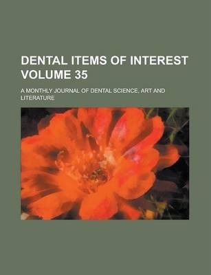 Dental Items of Interest; A Monthly Journal of Dental Science, Art and Literature Volume 35