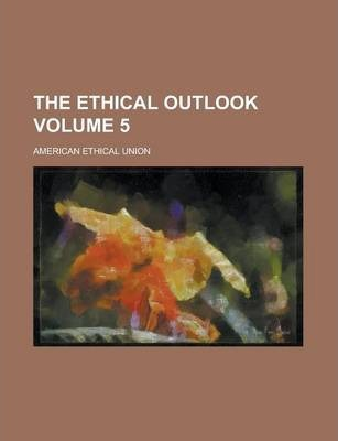 The Ethical Outlook Volume 5