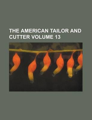 The American Tailor and Cutter Volume 13