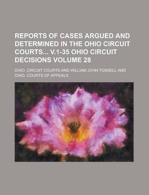 Reports of Cases Argued and Determined in the Ohio Circuit Courts V.1-35 Ohio Circuit Decisions Volume 28