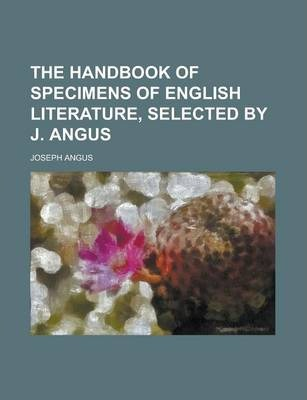 The Handbook of Specimens of English Literature, Selected by J. Angus