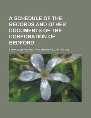 A Schedule of the Records and Other Documents of the Corporation of Bedford