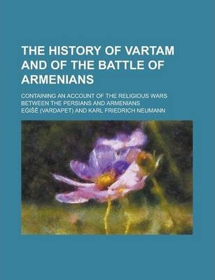 The History of Vartam and of the Battle of Armenians; Containing an Account of the Religious Wars Between the Persians and Armenians