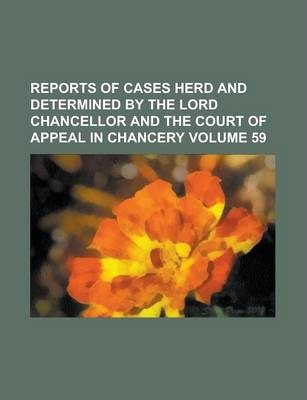 Reports of Cases Herd and Determined by the Lord Chancellor and the Court of Appeal in Chancery Volume 59