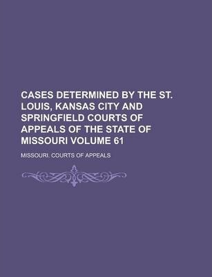 Cases Determined by the St. Louis, Kansas City and Springfield Courts of Appeals of the State of Missouri Volume 61