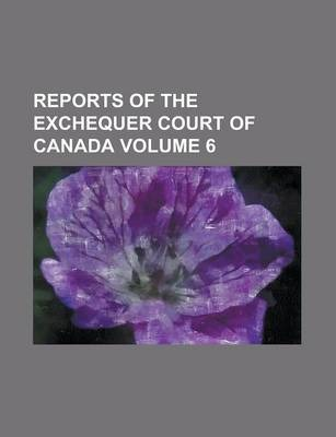 Reports of the Exchequer Court of Canada Volume 6