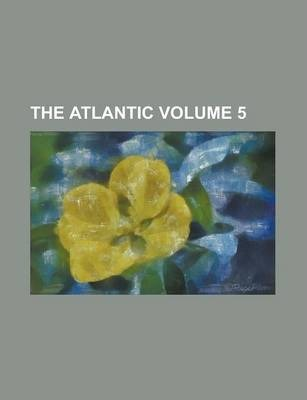 The Atlantic Volume 5
